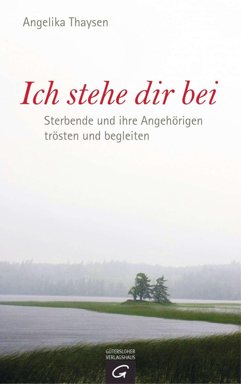Buchcover Angelika Thaysen - Ich stehe dir bei - Sterbende und Ihre Angehörigen trösten und begleiten